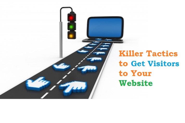 3 Killer Tactics to Get Visitors to Your Website