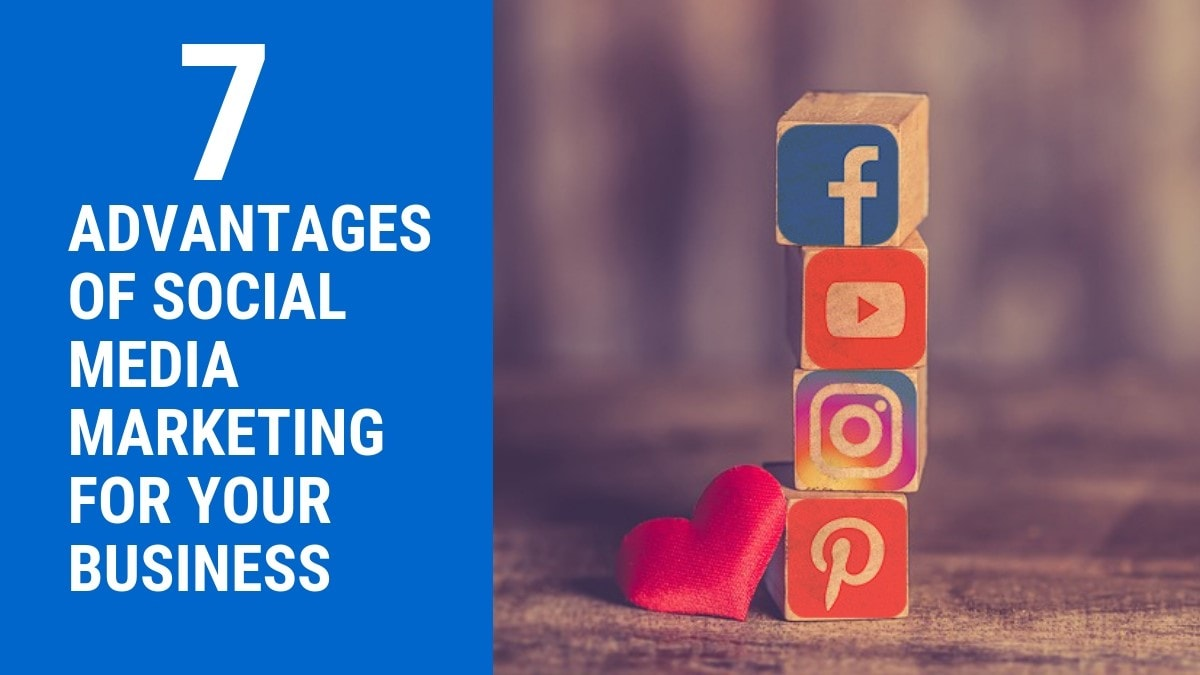 How Social Media Marketing Is Beneficial for Your Business: 7 Advantages of Social Media Marketing