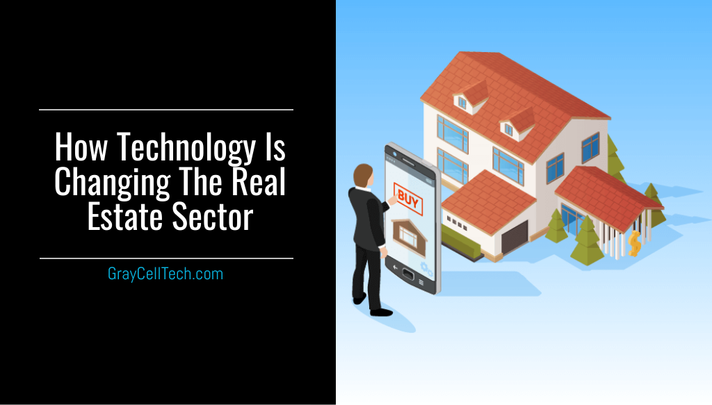 HOW TECHNOLOGY IS CHANGING THE REAL ESTATE SECTOR