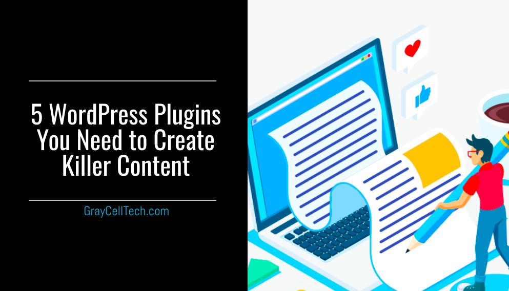 5 WordPress Plugins You Need to Create Killer Content