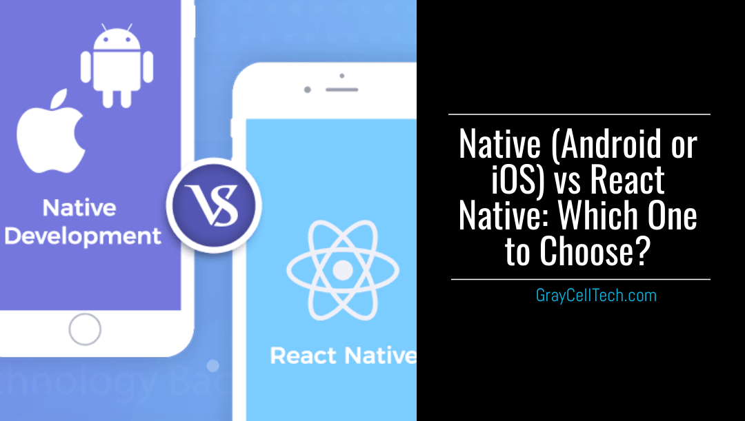 Native (Android or iOS) vs React Native: Which One to Choose?