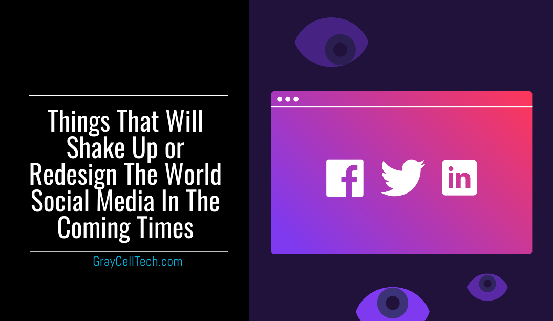 Know the things that will shake up or redesign the world social media in the coming times