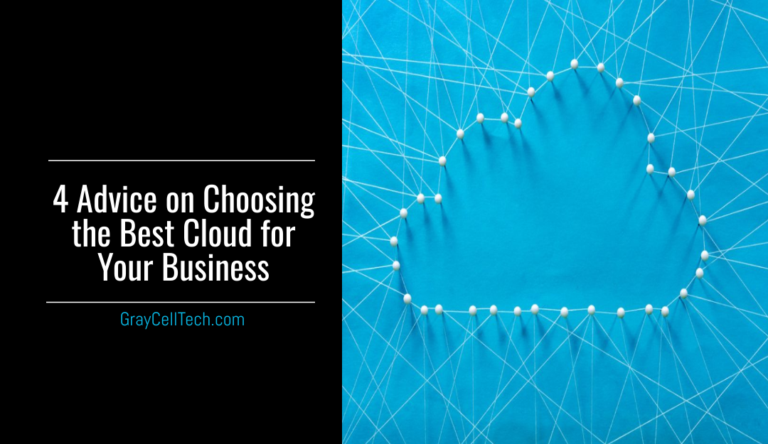 4 Advice on Choosing the Best Cloud for Your Business