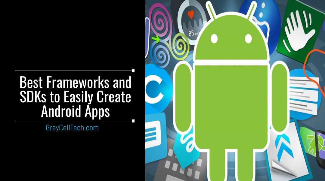 Best Frameworks and SDKs to Easily Create Android Apps