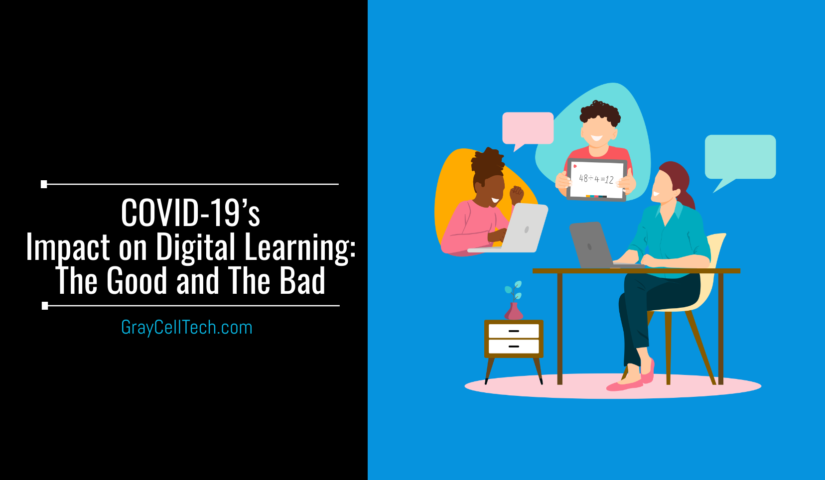 COVID-19's Impact on Digital Learning: The Good and The Bad impacts of remote learning.