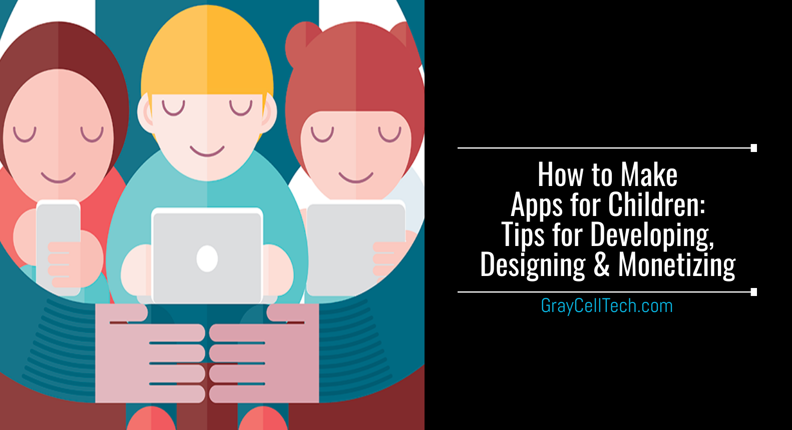 How to Make Apps for Children: Tips for Developing, Designing and Monetizing Mobile Apps, Mobile app development, eLearning app development, Kids Mobile Apps, Mobile Apps For Kids