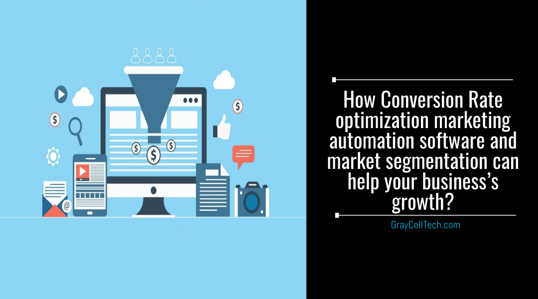 How Conversion Rate optimization marketing automation software and market segmentation can help your business's growth?