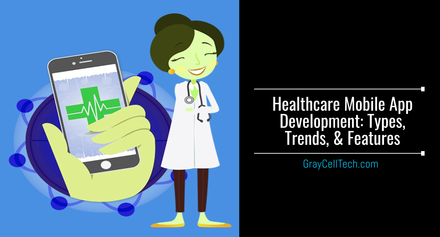 Healthcare Mobile App Development: Types, Trends, & Features