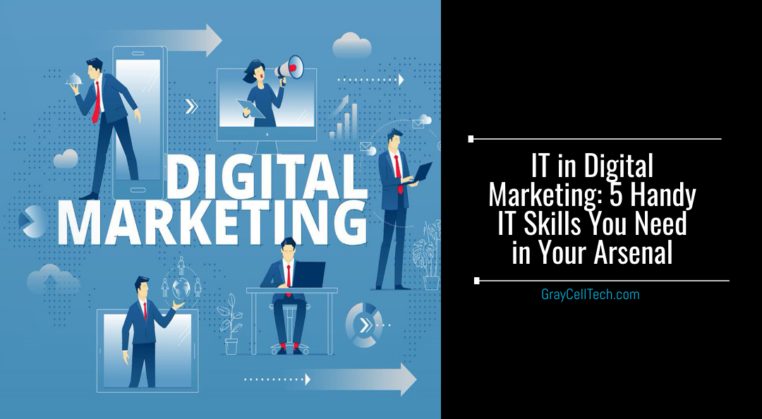 IT in Digital Marketing 5 Handy IT Skills You Need in Your Arsenal