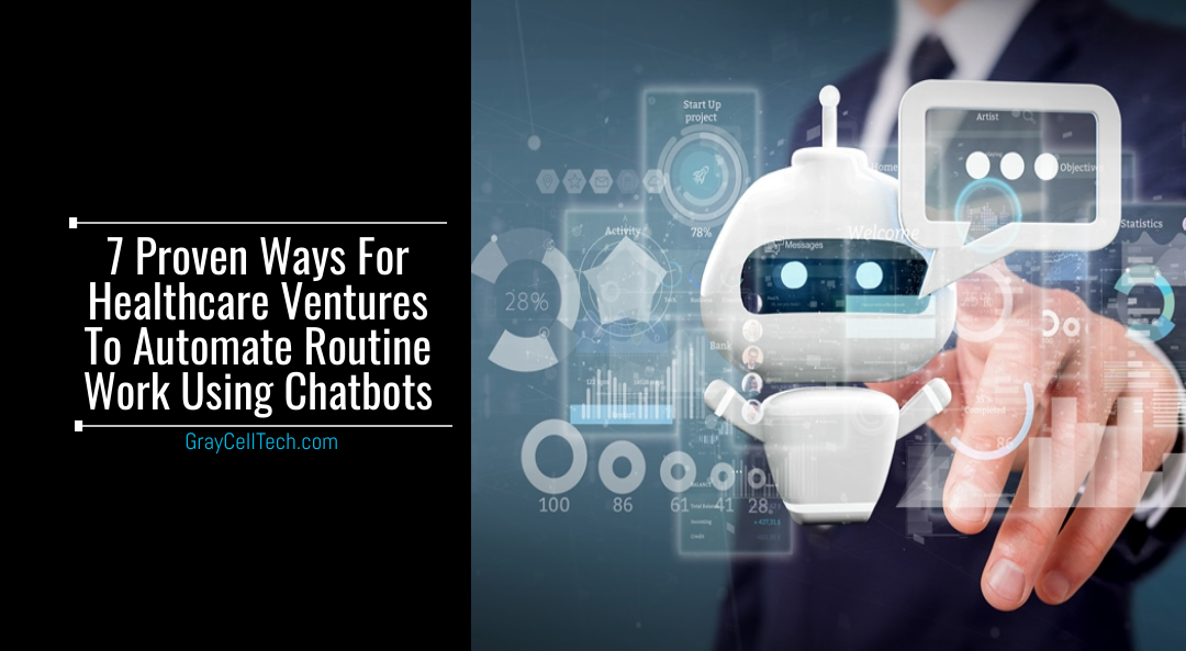 7 Proven Ways For Healthcare Ventures To Automate Routine Work Using Chatbots