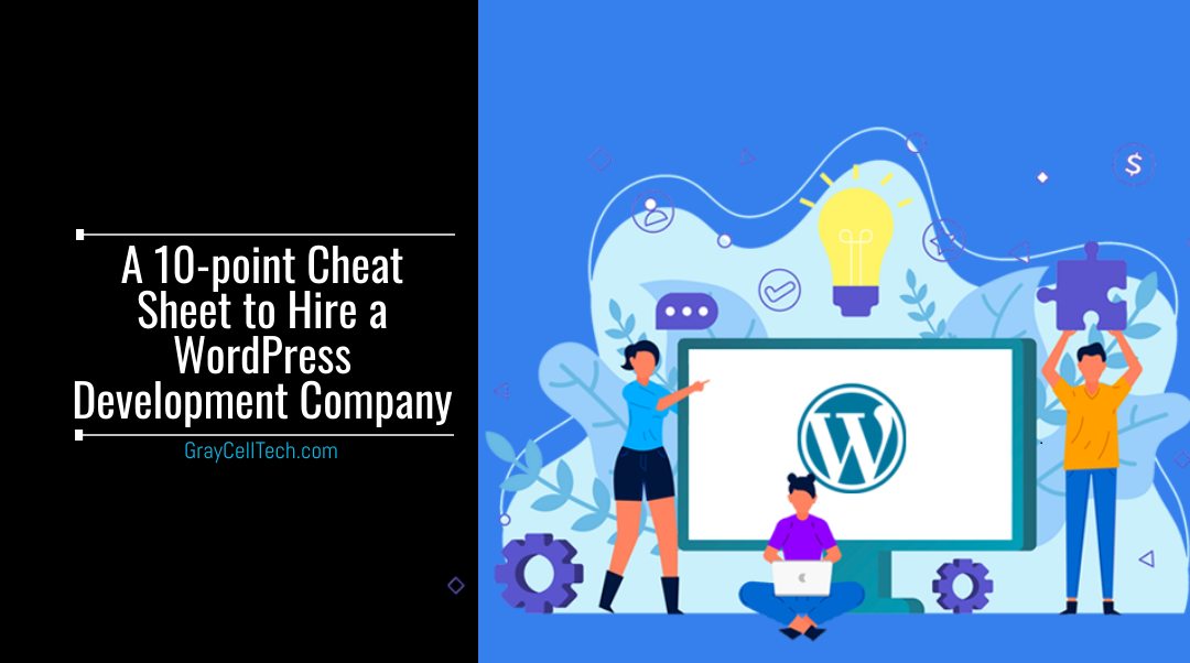 A 10-point Cheat Sheet to Hire a WordPress Development Company