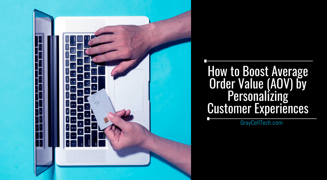 How to Boost Average Order Value (AOV) by Personalizing Customer Experiences
