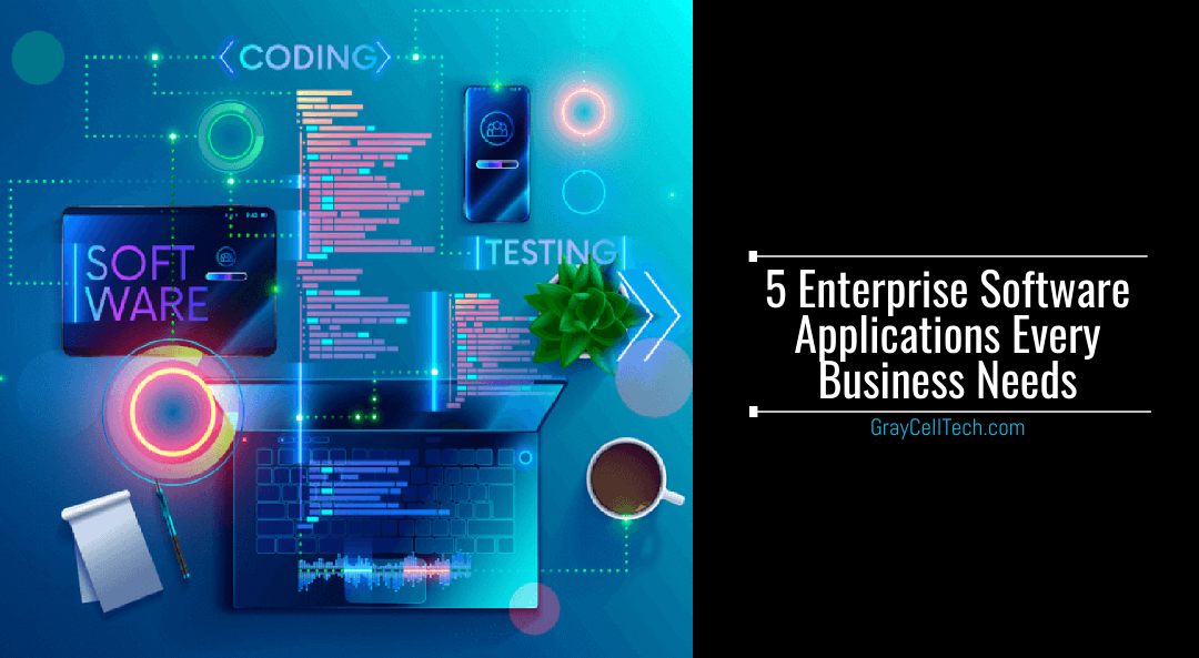 5 Enterprise Software Applications Every Business Needs