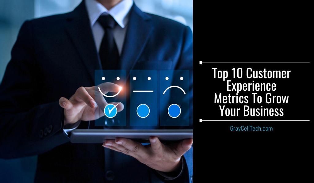 Top 10 Customer Experience Metrics To Grow Your Business