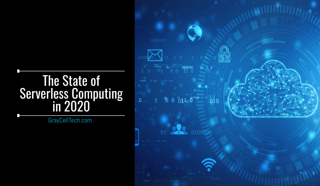 The State of Serverless Computing in 2020
