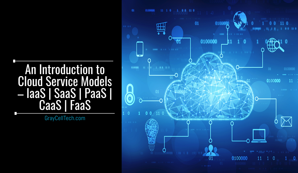 An Introduction to Cloud Service Models – IaaS SaaS PaaS CaaS FaaS
