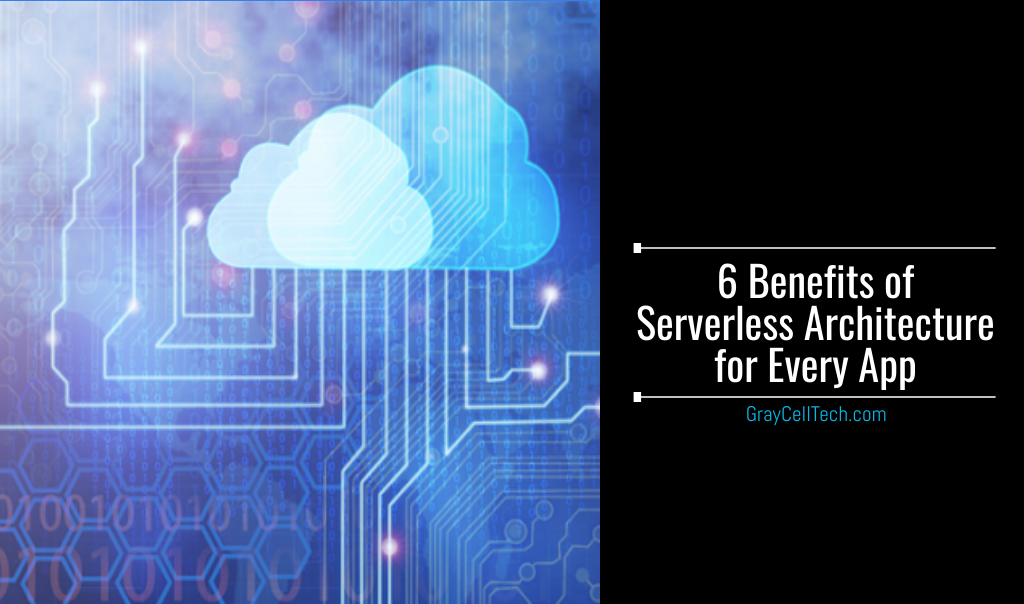 6 Benefits of Serverless Architecture for Every App