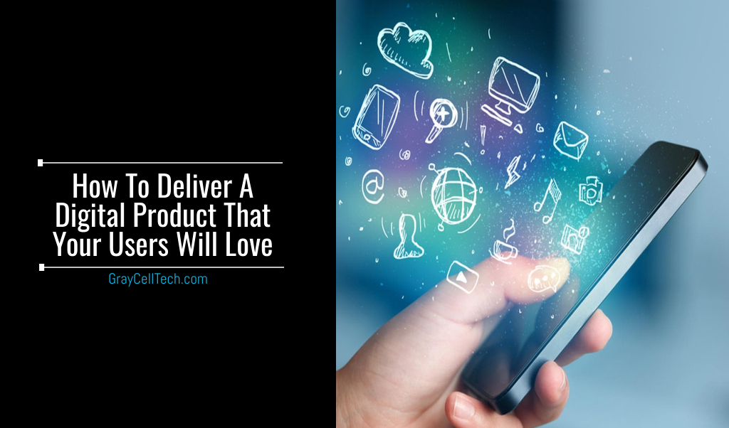 How To Deliver A Digital Product That Your Users Will Love