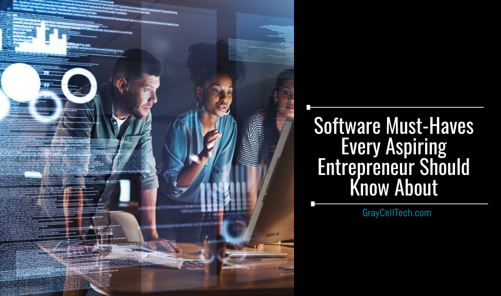 Software Must-Haves Every Aspiring Entrepreneur Should Know About