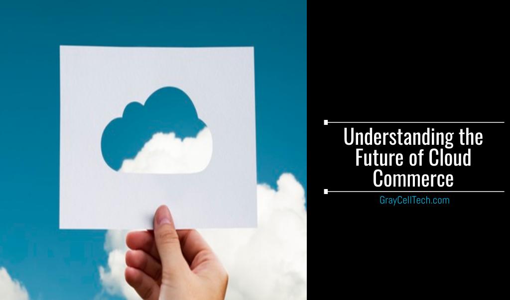 Understanding the Future of Cloud Commerce