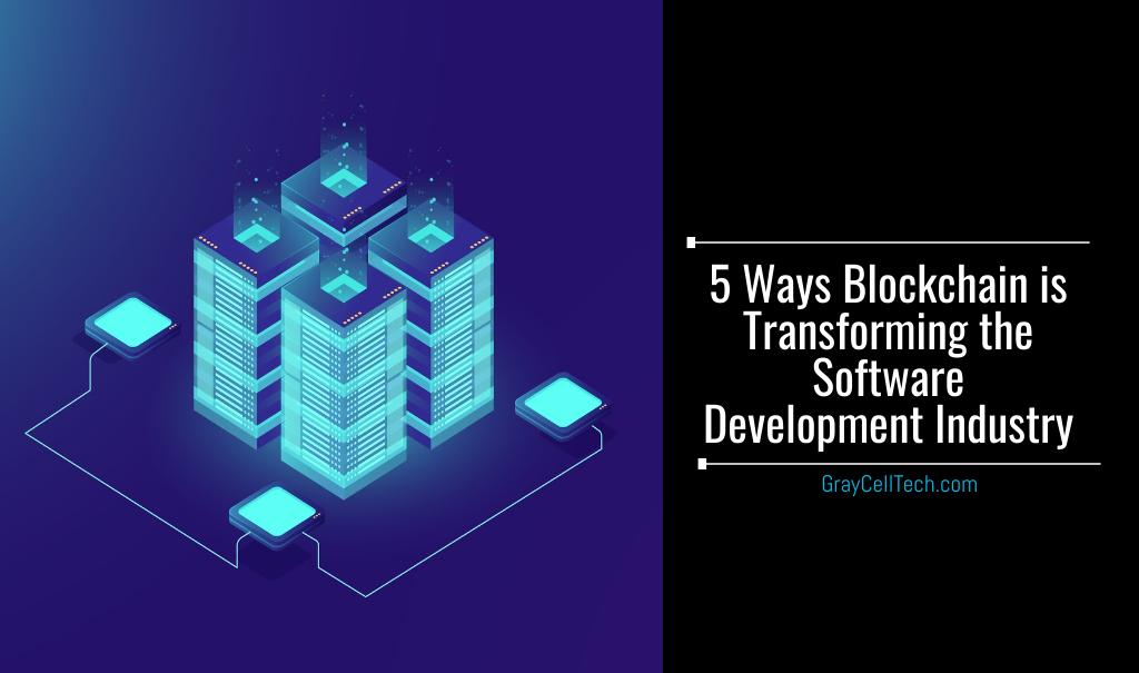5 Ways Blockchain is Transforming the Software Development Industry