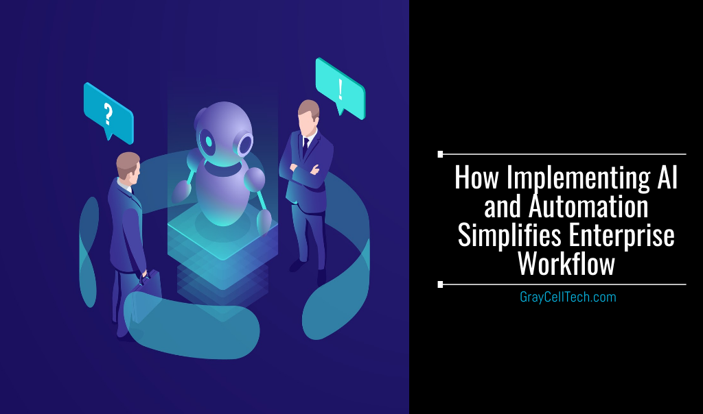 How Implementing AI and Automation Simplifies Enterprise Workflow