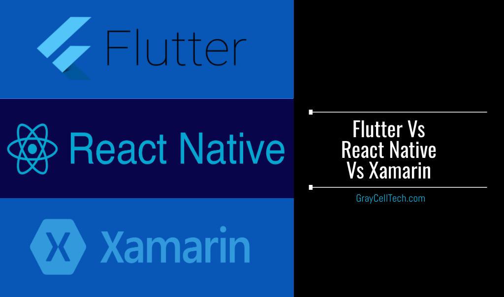 Flutter vs. React Native vs. Xamarin