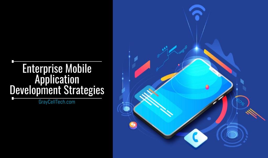 Enterprise Mobile Application Development Strategies