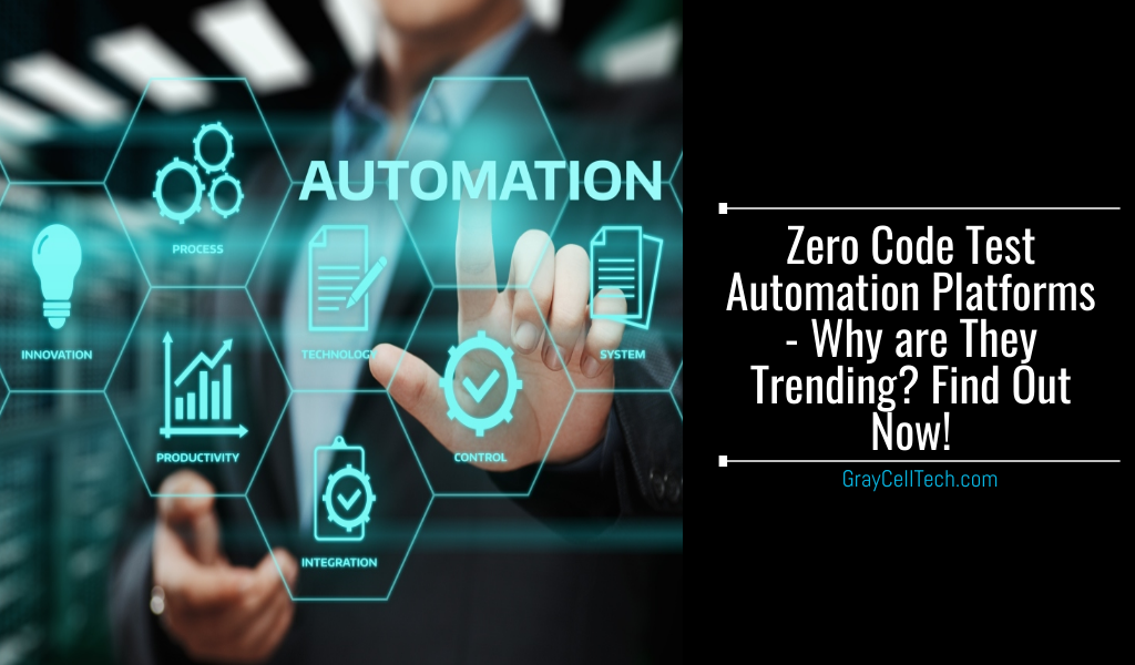 Zero Code Test Automation Platforms - Why are They Trending? Find Out Now!