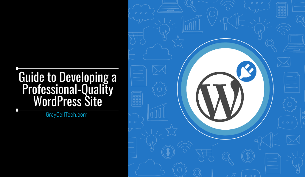 Guide to Developing a Professional-Quality WordPress Site