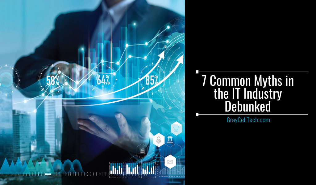 7 Common Myths in the IT Industry Debunked