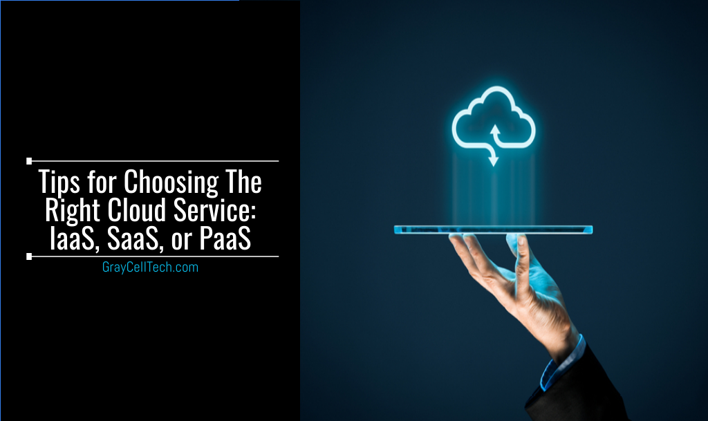 Tips for Choosing The Right Cloud Service IaaS, SaaS, or PaaS