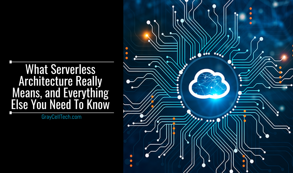 What Serverless Architecture Really Means, and Everything Else You Need To Know