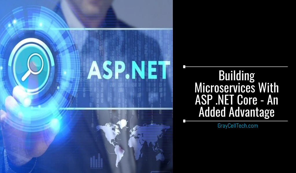 Building Microservices With ASP .NET Core - An Added Advantage