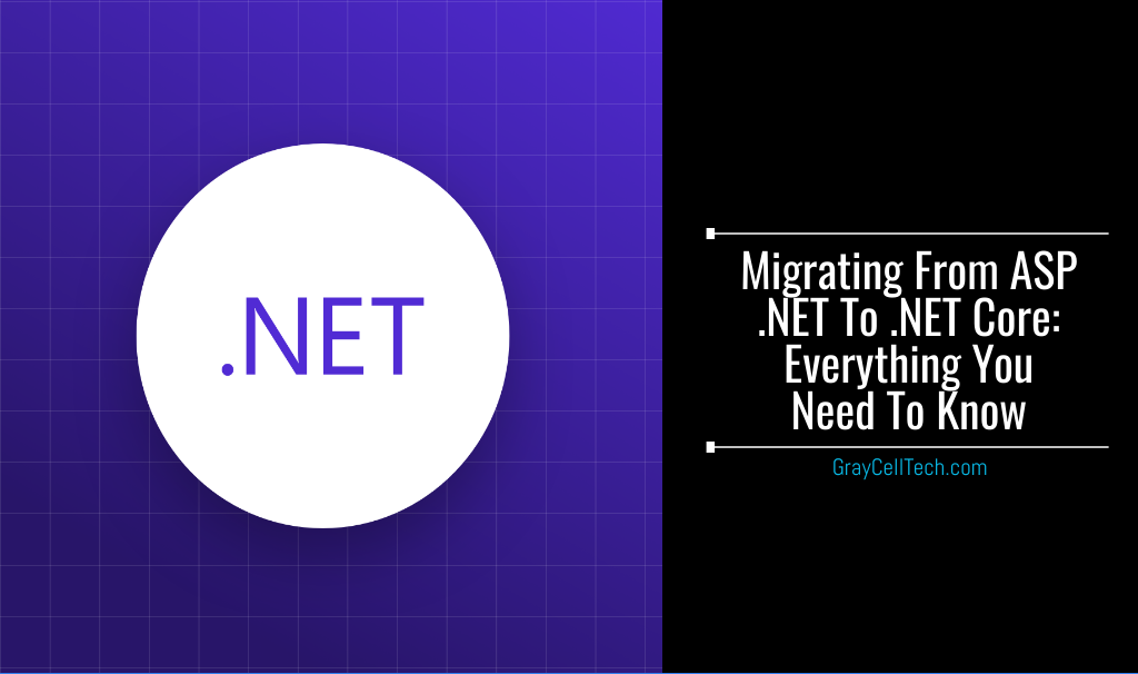 Migrating From ASP .NET To .NET Core Everything You Need To Know