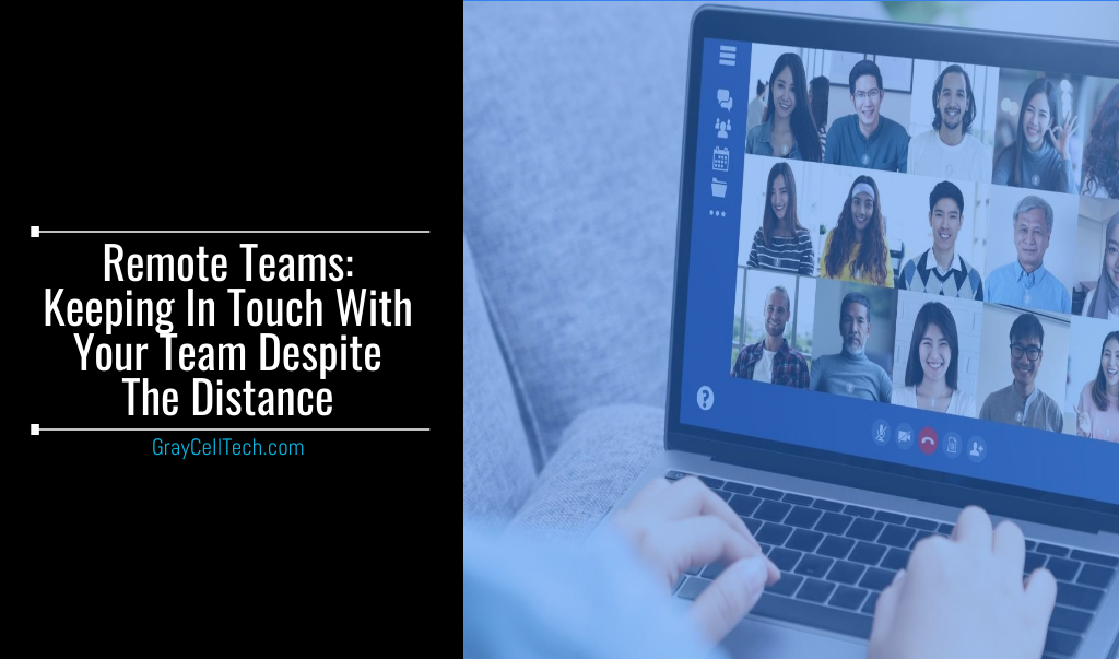 Remote Teams Keeping In Touch With Your Team Despite The Distance