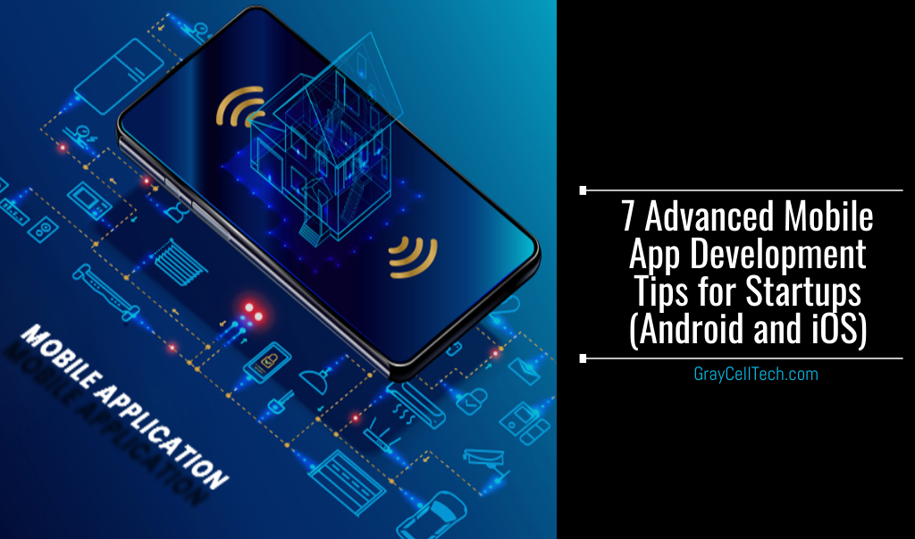7 Advanced Mobile App Development Tips for Startups (Android and iOS)
