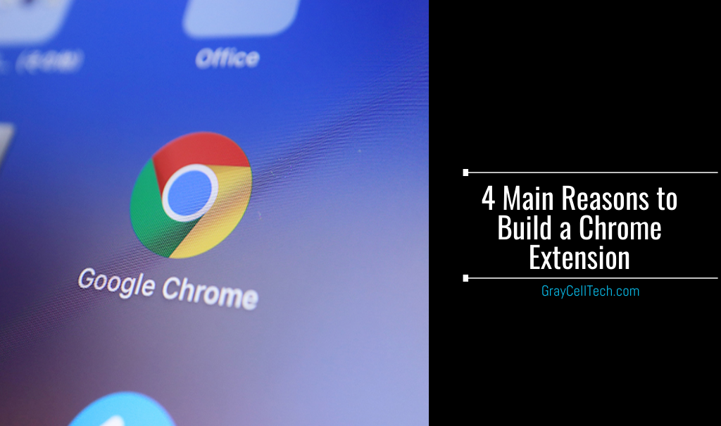 4 Main Reasons to Build a Chrome Extension