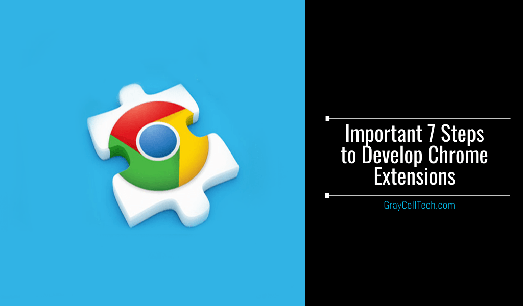 Important 7 Steps to Develop Chrome Extensions