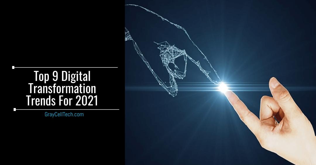 Top 9 Digital Transformation Trends For 2021